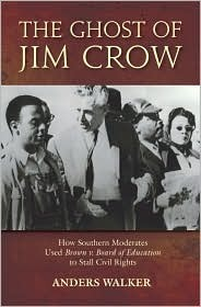 The Ghost of Jim Crow: How Southern Moderates Used Brown v. Board of Education to Stall Civil Rights: How Southern Moderates Used Brown V Board of Education to Stall the Civil Rights Movement