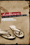 Madhouse: True Stories Of The Inmates Of Hostel 4