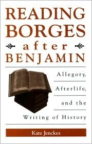 Reading Borges after Benjamin: Allegory, Afterlife, and the Writing of History (S U N Y Series in Latin American and Iberian Thought and Cure)