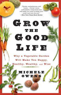 Grow the Good Life by Michele Owens