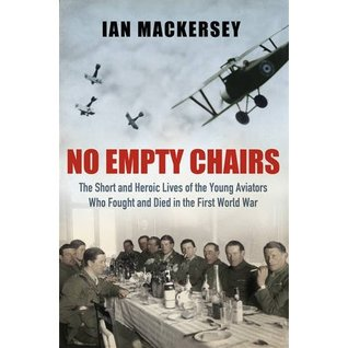 no-empty-chairs-the-short-and-heroic-lives-of-the-young-aviators-who-fought-and-died-in-the-first-world-war
