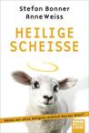 Heilige Scheiße by Stefan Bonner