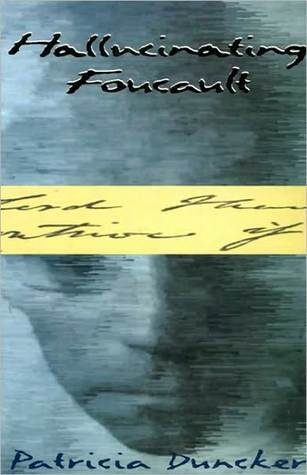 Hallucinating Foucault by Patricia Duncker