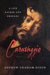 Caravaggio: A Lif...