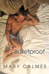 Bulletproof by Mary Calmes