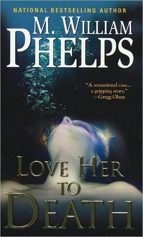 Love Her To Death by M. William Phelps