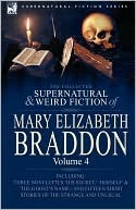 The Collected Supernatural and Weird Fiction of Mary Elizabeth Braddon, Vol, IV
