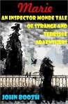 Marie: An Inspector Monde Tale of Strange and Terrible Adventures