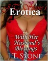 JT Stone's Erotica: With Her Husband's Blessings