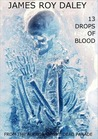 13 Drops of Blood by James Roy Daley
