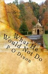 What He Would Not Do: Mr. Darcy's Tale Continues (Pride and Prejudice Untold #2)