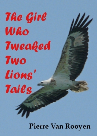 The Girl Who Tweaked Two Lions' Tails by Pierre Van Rooyen