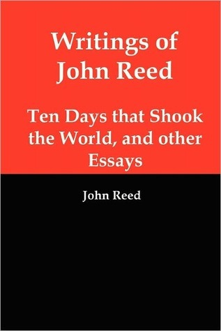 Writings of John Reed: Ten Days that Shook the World & Other Essays