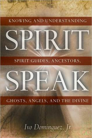 Spirit Speak: Knowing and Understanding Spirit Guides, Ancestors, Ghosts, Angels, and the Divine