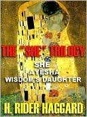 The She Trilogy: She/Ayesha/Wisdom's Daughter