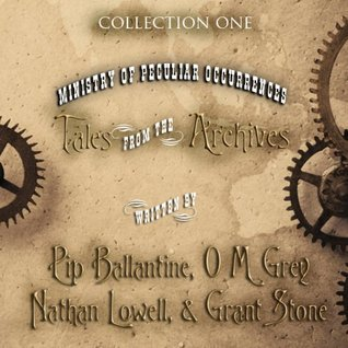 A Ministry of Peculiar Occurrences: Tales from the Archives, Collection 1