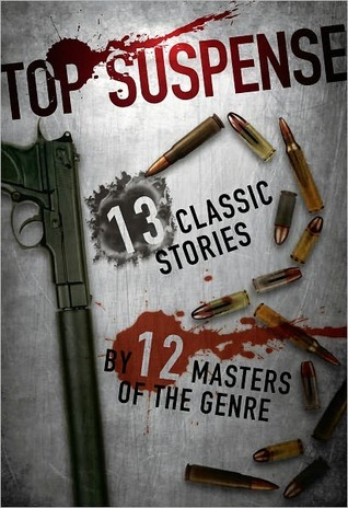 Top Suspense: 13 Classic Stories By 12 Masters Of The Genre