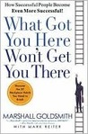 Book cover for What Got You Here Won't Get You There: How Successful People Become Even More Successful