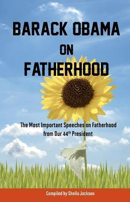 Barack Obama on Fatherhood: The Most Important Speeches on Fatherhood from Our 44th President