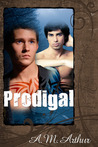 Prodigal by A.M. Arthur