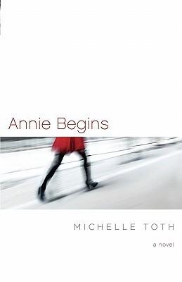 Annie Begins by Michelle Toth