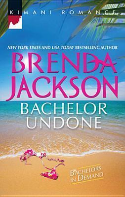 Bachelor Undone (Bachelors in Demand Book 3)