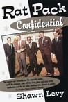 Rat Pack Confidential: Frank, Dean, Sammy, Peter, Joey and the Last Great Show Biz Party by Shawn Levy