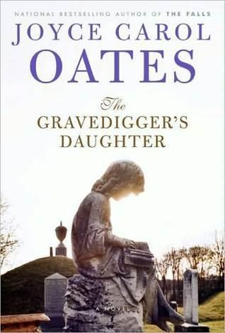 The Gravedigger's Daughter by Joyce Carol Oates