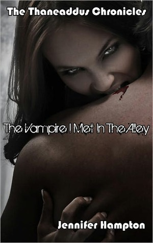 The Vampire I Met In The Alley by Jennifer Hampton
