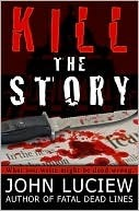 Kill the Story by John Luciew