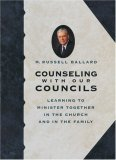 Counseling With Our Councils by M. Russell Ballard