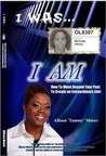 I Was I Am: How To Move Beyond Your Past To Create An Extraordinary Life