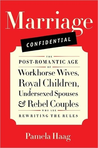 marriage-confidential-the-post-romantic-age-of-workhorse-wives-royal-children-undersexed-spouses-and-rebel-couples-who-are-rewriting-the-rules