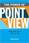 The Power Of Point Of View by Alicia Rasley