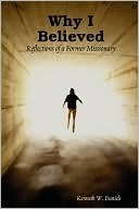 Why I Believed by Kenneth W Daniels