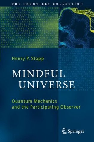Mindful Universe: Quantum Mechanics and the Participating Observer (The Frontiers Collection)