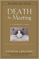 Death by Meeting - A Leadership Fable about Solving the Most Painful Problem in Business