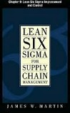 Lean Six Sigma for Supply Chain Management, Chapter 9: Lean Six Sigma Improvement and Control