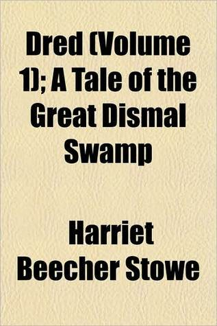 Dred (Volume 1); A Tale of the Great Dismal Swamp