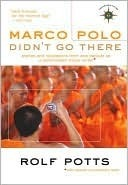 marco-polo-didn-t-go-there-stories-and-revelations-from-one-decade-as-a-postmodern-travel-writer