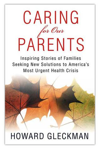 Caring for Our Parents: Inspiring Stories of Families Seeking New Solutions to America's Most Urgent Health Crisis