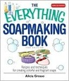 The Everything Soapmaking Book: Recipes and Techniques for Creating Colorful and Fragrant Soaps (Everything®)