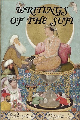 Writings Of The Sufi: The Mystical Tradition In Islam