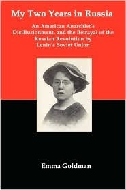 My Two Years in Russia: An American Anarchist's Disillusionment and the Betrayal of the Russian Revolution by Lenin's Soviet Union