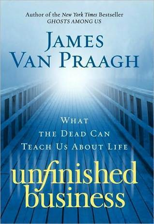 Unfinished Business by James Van Praagh