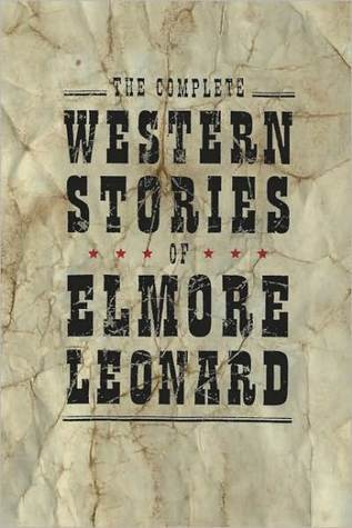 The Complete Western Stories of Elmore Leonard by Elmore Leonard