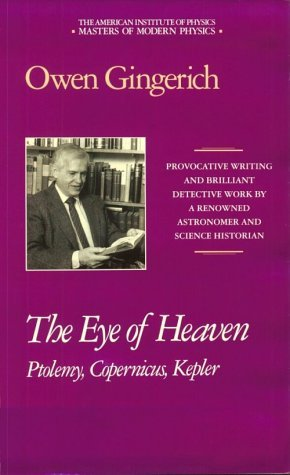 The Eye of Heaven: Ptolemy, Copernicus, Kepler (Masters of Modern Physics)