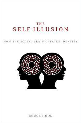 The Self Illusion by Bruce M. Hood