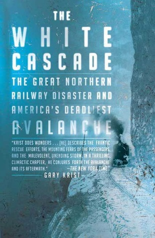 the-white-cascade-the-great-northern-railway-disaster-and-america-s-deadliest-avalanche