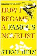 How I Became a Famous Novelist by Steve Hely